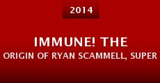 Película IMMUNE! The Origin of Ryan Scammell, Superhero (Approximately 72% Non-fiction)