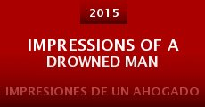 Película Impressions of a Drowned Man