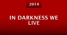 In Darkness We Live (2014) stream