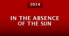 In the Absence of the Sun (2014) stream