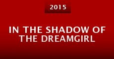 Película In the Shadow of the Dreamgirl