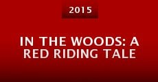 Película In the Woods: A Red Riding Tale