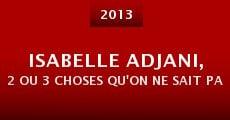 Isabelle Adjani, 2 ou 3 choses qu'on ne sait pas d'elle... (2013)
