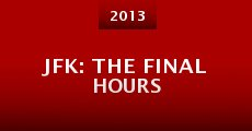 JFK: The Final Hours (2013) stream