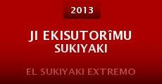 Ji ekisutorîmu sukiyaki (2013) stream