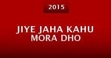 Película Jiye Jaha Kahu Mora Dho
