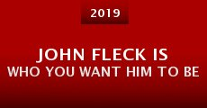 Película John Fleck Is Who You Want Him to Be