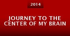 Journey to the Center of My Brain (2014) stream
