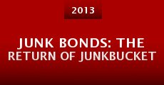 Película Junk Bonds: The Return of Junkbucket