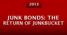 Junk Bonds: The Return of Junkbucket (2013) stream