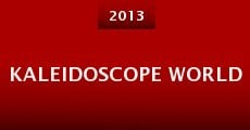 Kaleidoscope World (2013) stream