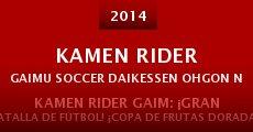 Kamen Rider Gaimu Soccer Daikessen Ohgon no Kajitsu Sôdatsusen (2014) stream