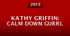 Kathy Griffin: Calm Down Gurrl (2013) stream