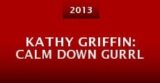 Kathy Griffin: Calm Down Gurrl (2013)