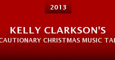 Película Kelly Clarkson's Cautionary Christmas Music Tale