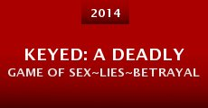 Película Keyed: A Deadly Game of Sex~Lies~Betrayal