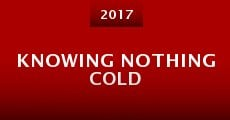 Película Knowing Nothing Cold