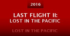 Película Last Flight II: Lost in the Pacific