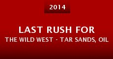 Película Last Rush for the Wild West - Tar Sands, Oil Shale and the American Frontier