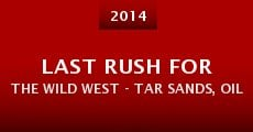 Last Rush for the Wild West - Tar Sands, Oil Shale and the American Frontier (2014) stream