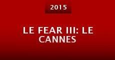 Película Le Fear III: Le Cannes
