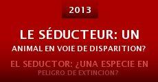 Le Séducteur: un animal en voie de disparition? (2013) stream