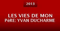 Les vies de mon père: Yvan Ducharme (2013) stream