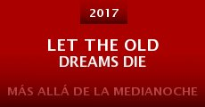 Película Let the Old Dreams Die