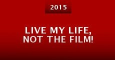 Película Live My Life, Not the Film!