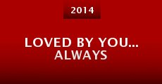 Película Loved by You... Always