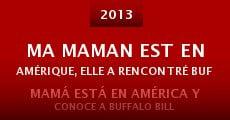 Ver película Ma maman est en Amérique, elle a rencontré Buffalo Bill