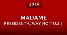 Madame Presidenta: Why Not U.S.? (2014)
