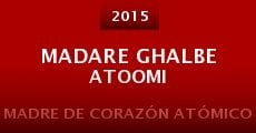 Película Madare Ghalbe Atoomi