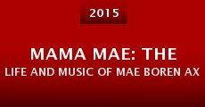 Película Mama Mae: The Life and Music of Mae Boren Axton