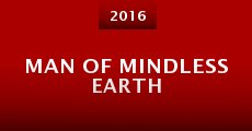 Man of Mindless Earth (2016) stream