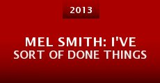 Mel Smith: I've Sort of Done Things (2013)