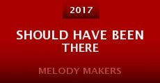 Melody Makers Aka Should Have Been There (2015)