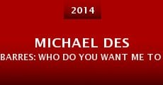 Michael Des Barres: Who Do You Want Me to Be? (2014)