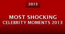 Most Shocking Celebrity Moments 2013 (2013)