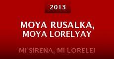 Moya rusalka, moya Lorelyay (2013)