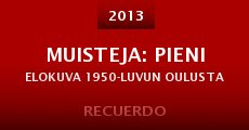 Muisteja: Pieni elokuva 1950-luvun Oulusta (2013) stream