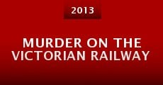 Murder on the Victorian Railway (2013) stream