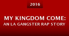 Película My Kingdom Come: An LA Gangster Rap Story