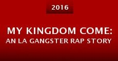 My Kingdom Come: An LA Gangster Rap Story (2015) stream