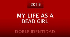 My Life as a Dead Girl