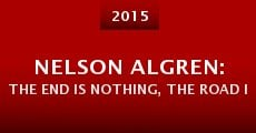 Película Nelson Algren: The End Is Nothing, the Road Is All...