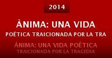 ÀnimA: Una vida poética traicionada por la tragédia (2014)