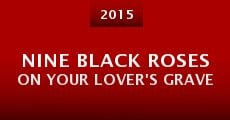 Película Nine Black Roses on Your Lover's Grave