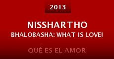 Película Nisshartho Bhalobasha: What is Love!