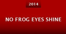 Película No Frog Eyes Shine